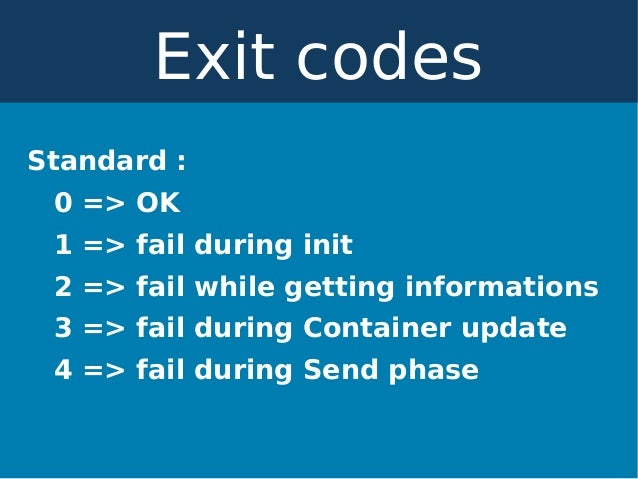 Standard: 0 => OK 1 => fail during init 2 => fail while getting informations 3 => fail during Container update 4 => fail ...