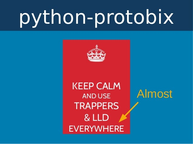 python-protobix KEEP CALM AND USE TRAPPERS & LLD EVERYWHERE Almost