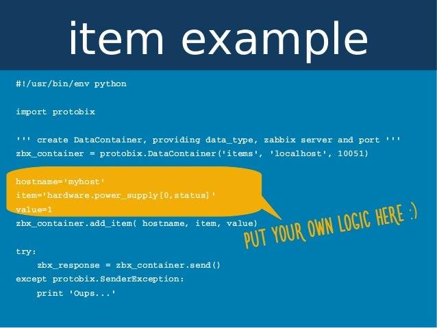 PUT YOUR OWN LOGIC HERE :) #!/usr/bin/envpython importprotobix '''createDataContainer,providingdata_type,zabbixser...