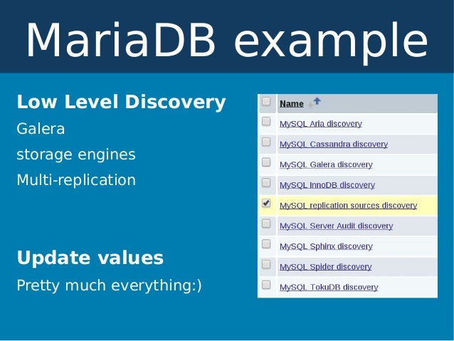 Low Level Discovery Galera storage engines Multi-replication Update values Pretty much everything:) MariaDB example