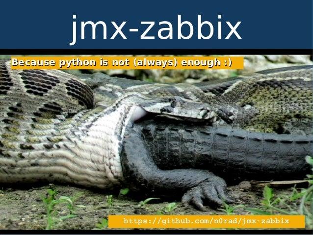 Because python is not (always) enough :)Because python is not (always) enough :) jmx-zabbix https://github.com/n0rad/jmxz...