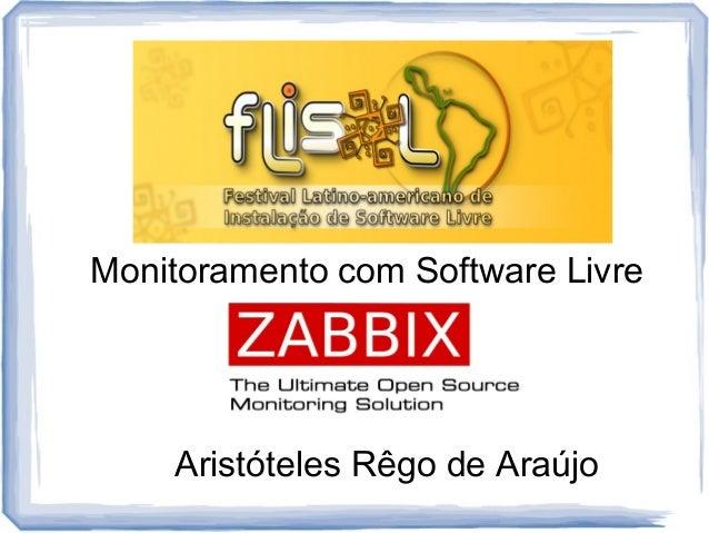 Monitoramento com Software LivreZabbix 2.0Aristóteles Rêgo de Araújo