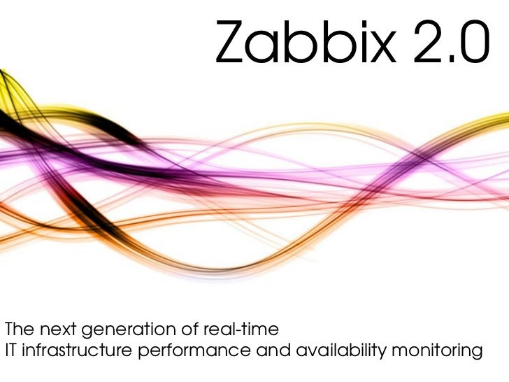 Zabbix 2.0The next generation of real-timeIT infrastructure performance and availability monitoring