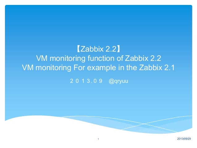 【Zabbix 2.2】 VM monitoring function of Zabbix 2.2 VM monitoring For example in the Zabbix 2.1 2013.09 @qryuu 1 2013/09/29