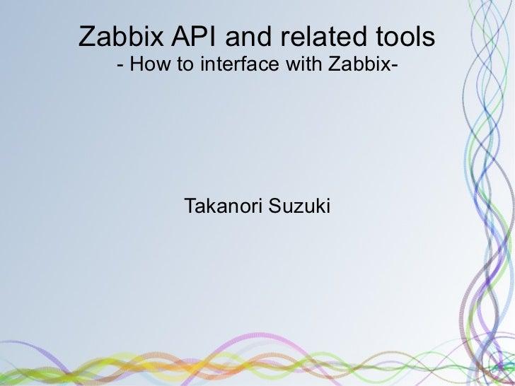 Zabbix API and related tools - How to interface with Zabbix- Takanori Suzuki
