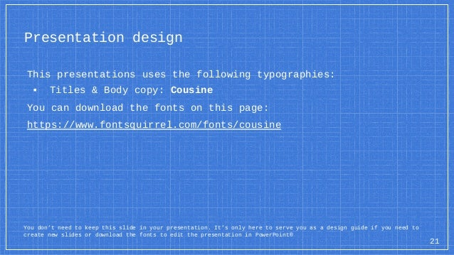 Presentation design This presentations uses the following typographies: ▪ Titles & Body copy: Cousine You can download the...