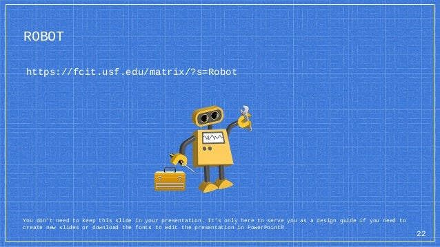 ROBOT https://fcit.usf.edu/matrix/?s=Robot You don't need to keep this slide in your presentation. It's only here to serve...