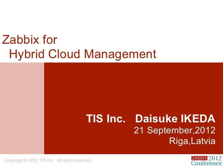 Zabbix for Hybrid Cloud Management                                          TIS Inc. Daisuke IKEDA                        ...
