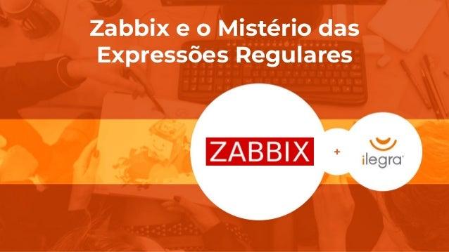 Zabbix e o Mistério das Expressões Regulares