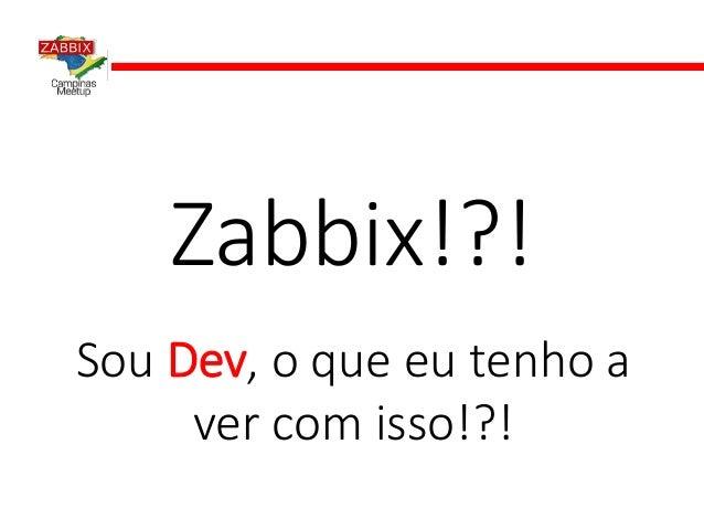 Sou Dev, o que eu tenho a ver com isso!?! Zabbix!?!