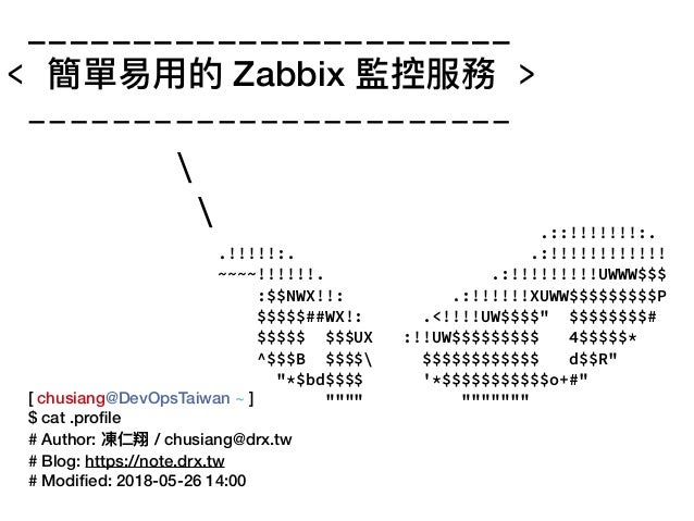_______________________ < 簡單易易⽤用的 Zabbix 監控服務 > -----------------------   [ chusiang@DevOpsTaiwan ~ ] $ cat .profile # Auth...