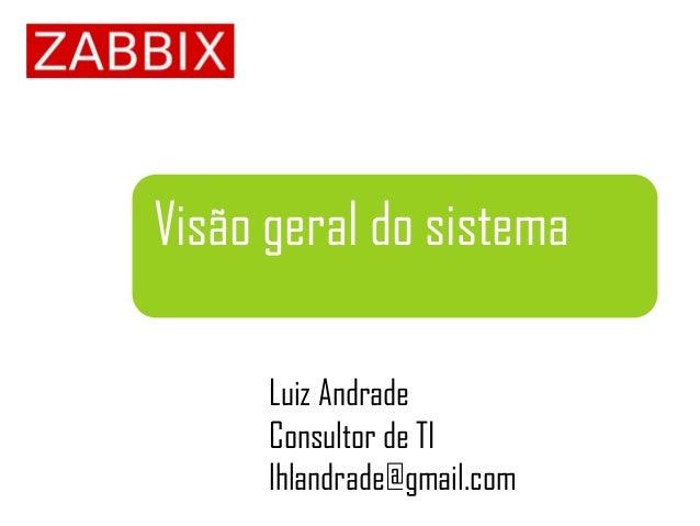 Visão geral do sistema Luiz Andrade Consultor de TI lhlandrade@gmail.com