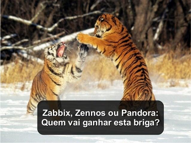 Zabbix, Zennos ou Pandora:Zabbix, Zennos ou Pandora: Quem vai ganhar esta briga?Quem vai ganhar esta briga?