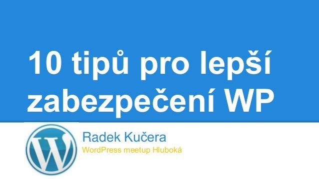 10 tipů pro lepší zabezpečení WP Radek Kučera WordPress meetup Hluboká