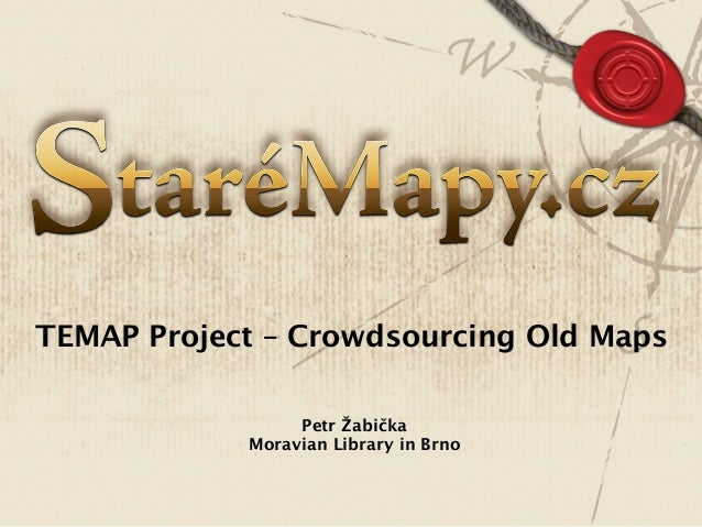 TEMAP Project – Crowdsourcing Old Maps Petr Žabička Moravian Library in Brno