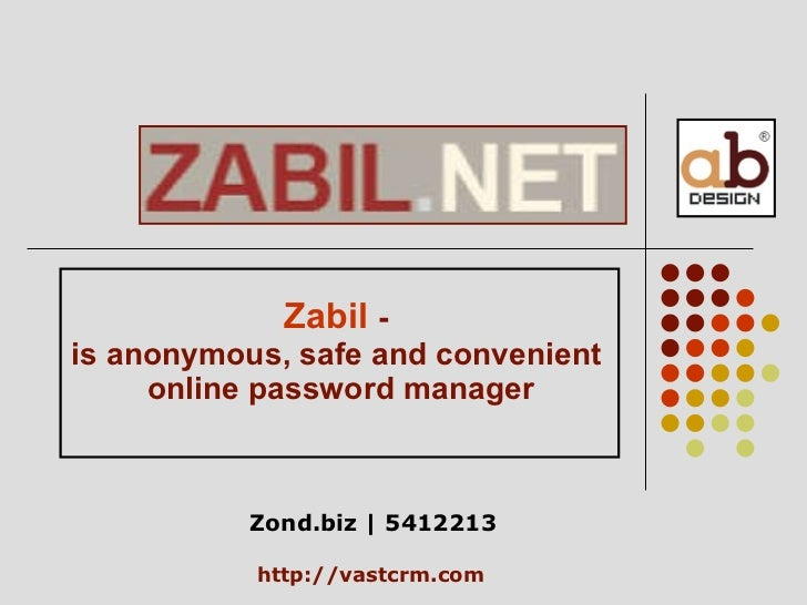 Zabil   - is anonymous, safe and convenient online password manager http://vastcrm . com Zond.biz | 5412213