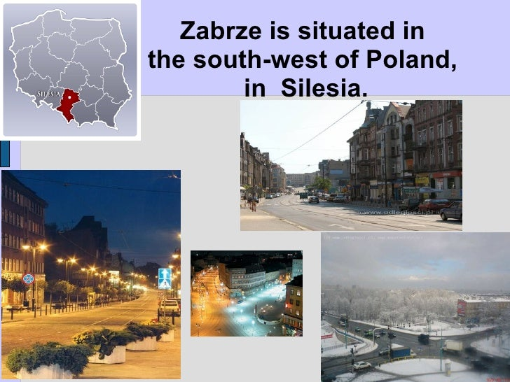 Z abrze is situated in  the south-west of Poland,  in  Silesia.