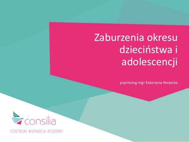 Zaburzenia okresu dzieciństwa i adolescencji psycholog mgr Katarzyna Nowicka