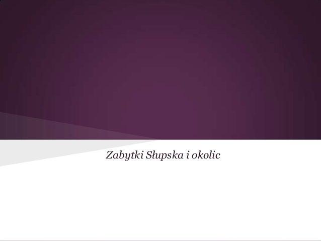 Zabytki Słupska i okolic
