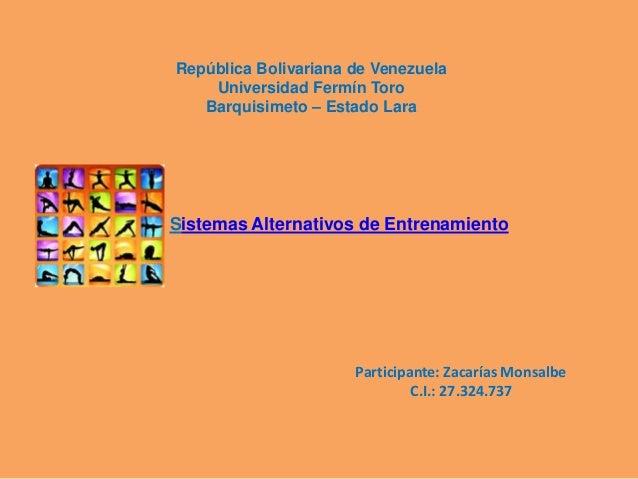 Sistemas Alternativos de Entrenamiento República Bolivariana de Venezuela Universidad Fermín Toro Barquisimeto – Estado La...