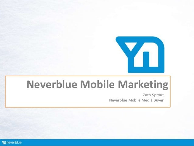 Neverblue Mobile Marketing                                Zach Sprout               Neverblue Mobile Media Buyer