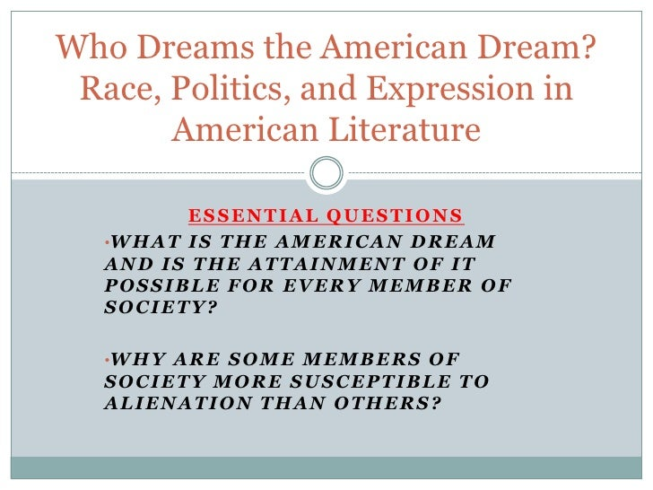 Who Dreams the American Dream? Race, Politics, and Expression in American Literature<br />Essential Questions<br /><ul><li...