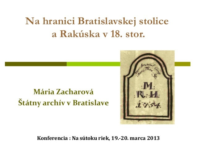 Na hranici Bratislavskej stolice       a Rakúska v 18. stor.    Mária ZacharováŠtátny archív v Bratislave     Konferencia ...