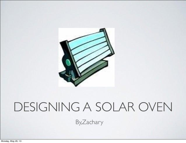 DESIGNING A SOLAR OVENBy,ZacharyMonday, May 20, 13