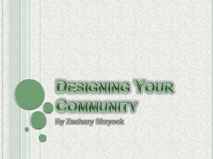 Designing Your Community<br />By Zachary Shryock<br />