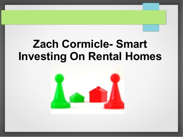 Zach Cormicle- Smart Investing On Rental Homes