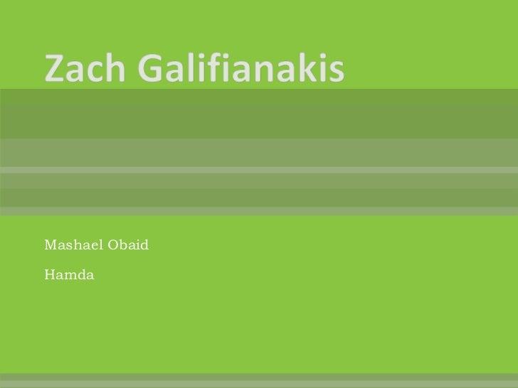 Zach Galifianakis<br />Mashael Obaid <br />Hamda <br />
