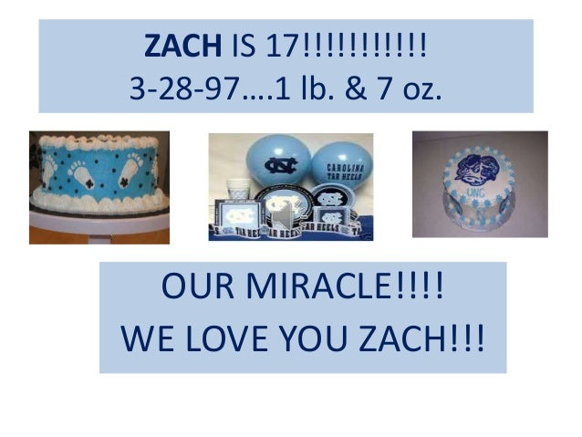 ZACH IS 17!!!!!!!!!!! 3-28-97….1 lb. & 7 oz. OUR MIRACLE!!!! WE LOVE YOU ZACH!!!