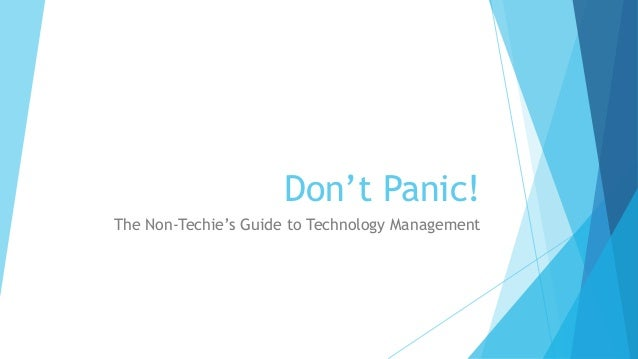 Don't Panic!The Non-Techie's Guide to Technology Management