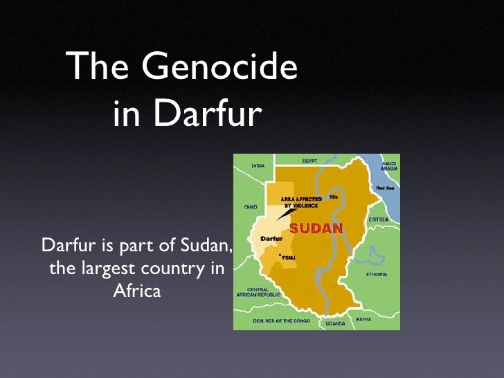 The Genocide     in DarfurDarfur is part of Sudan, the largest country in         Africa