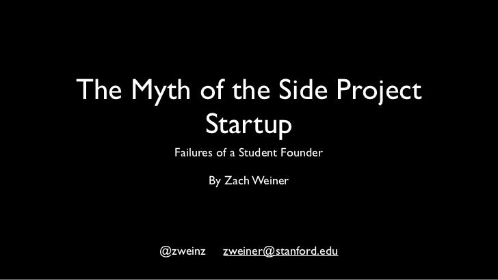 The Myth of the Side Project         Startup        Failures of a Student Founder                By Zach Weiner      @zwei...