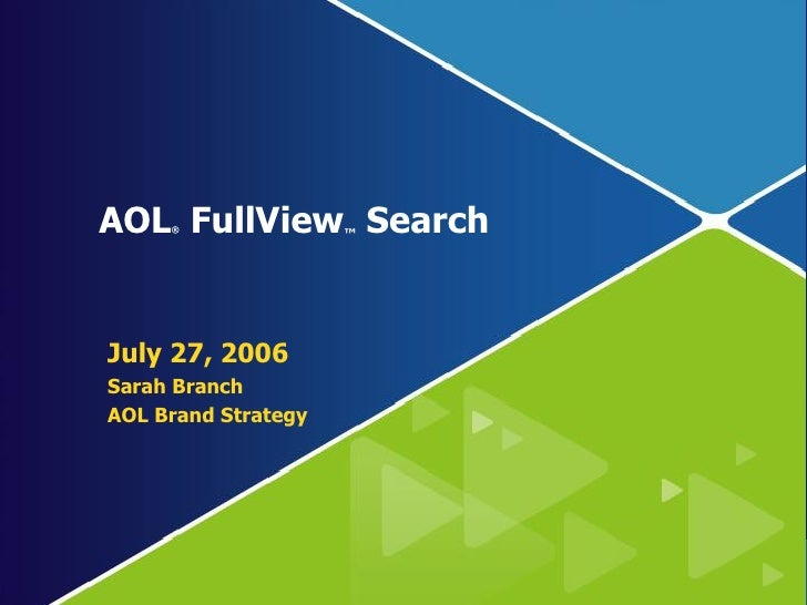 AOL®  FullView  Search                       ™      July 27, 2006  Sarah Branch  AOL Brand Strategy                       ...