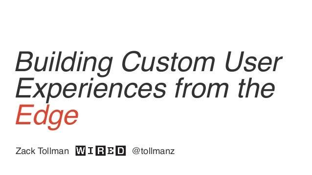 Building Custom User Experiences from the Edge Zack Tollman @tollmanz