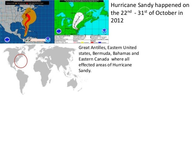 Hurricane Sandy happened on the 22nd - 31st of October in 2012 Great Antilles, Eastern United states, Bermuda, Bahamas and...