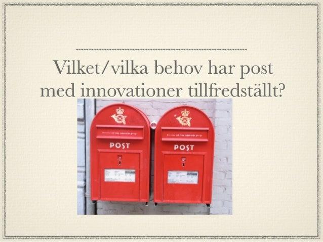 Vilket/vilka behov har postmed innovationer tillfredställt?