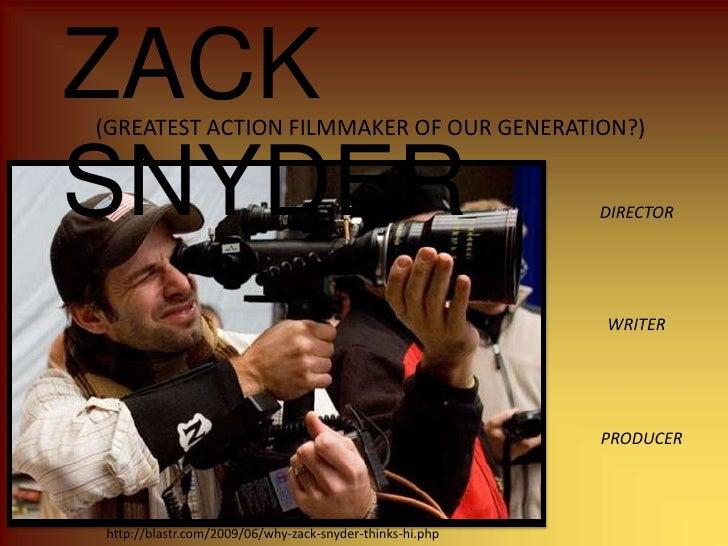 ZACK SNYDER<br />(GREATEST ACTION FILMMAKER OF OUR GENERATION?)<br />DIRECTOR<br />WRITER<br />PRODUCER<br />http://blastr...