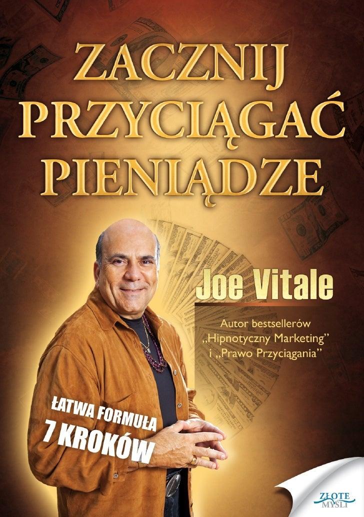 © Copyright by Wydawnictwo Złote Myśli & Joe Vitale                             rok 2010       Publikacja dostępna w specj...