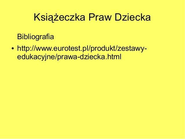 Książeczka Praw Dziecka    Bibliografia●   http://www.eurotest.pl/produkt/zestawy-    edukacyjne/prawa-dziecka.html