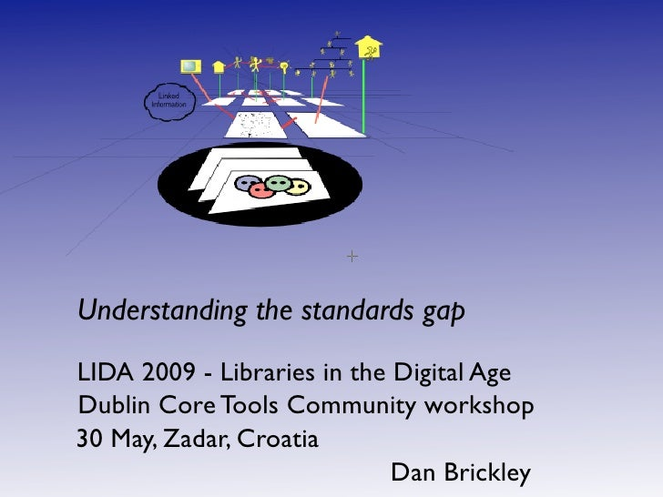 Understanding the standards gap LIDA 2009 - Libraries in the Digital Age Dublin Core Tools Community workshop 30 May, Zada...