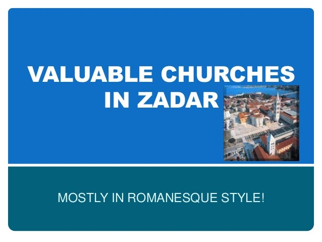 VALUABLE CHURCHES     IN ZADAR MOSTLY IN ROMANESQUE STYLE!
