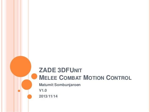 ZADE 3DFUNIT MELEE COMBAT MOTION CONTROL Matumit Sombunjaroen V1.0 2013/11/14