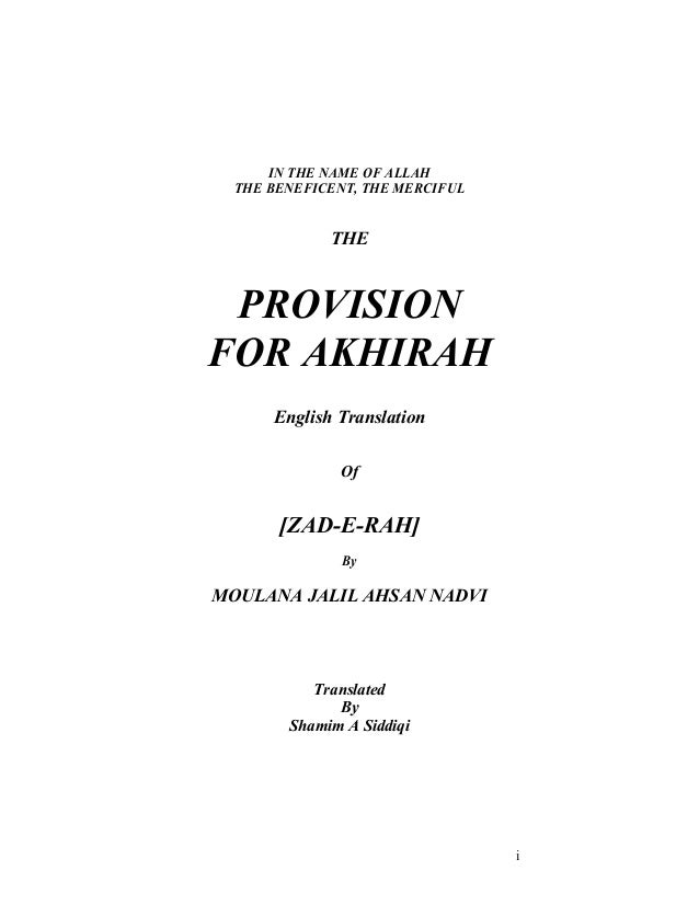 i  IN THE NAME OF ALLAH  THE BENEFICENT, THE MERCIFUL  THE  PROVISION  FOR AKHIRAH  English Translation  Of  [ZAD-E-RAH]  ...