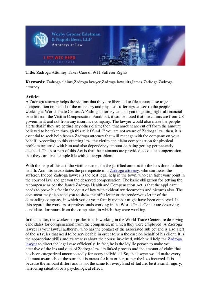 Title: Zadroga Attorney Takes Care of 9/11 Sufferer RightsKeywords: Zadroga claims,Zadroga lawyer,Zadroga lawsuits,James Z...