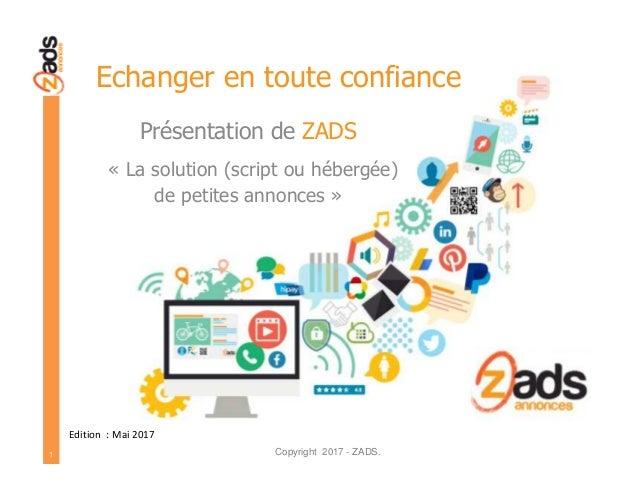 Copyright 2015 - ZADS. www.zads.fr Echanger en toute confiance 1 Présentation de ZADS.FR « La solution (script ou hébergée...