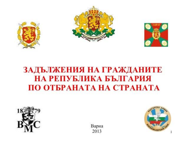 ЗАДЪЛЖЕНИЯ НА ГРАЖДАНИТЕ НА РЕПУБЛИКА БЪЛГАРИЯ ПО ОТБРАНАТА НА СТРАНАТА  Варна 2013  1