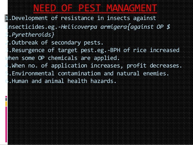 NEED OF PEST MANAGMENT 1.Development of resistance in insects against insecticides.eg.-Helicoverpa armigera{against OP $ S...